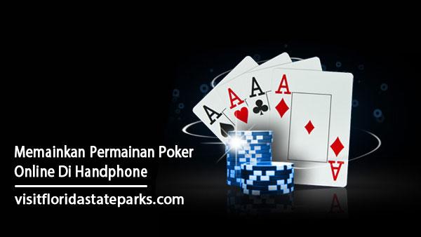 Memainkan-Permainan-Poker-Online-Di-Handphone