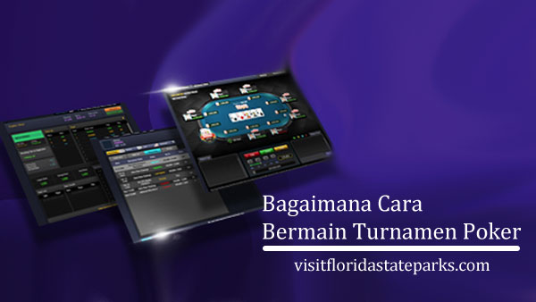 Bagaimana-Cara-Bermain-Turnamen-Poker